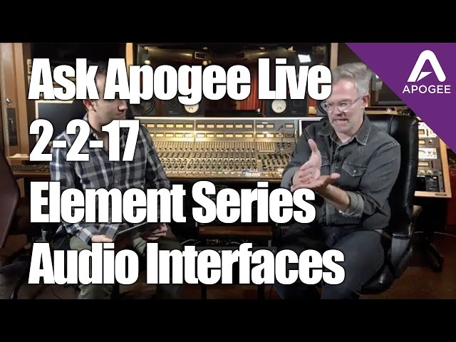 Ask Apogee Live 2-2-17 Element Series Audio Interfaces