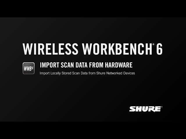 Shure WWB6: Import Scan Data from Hardware