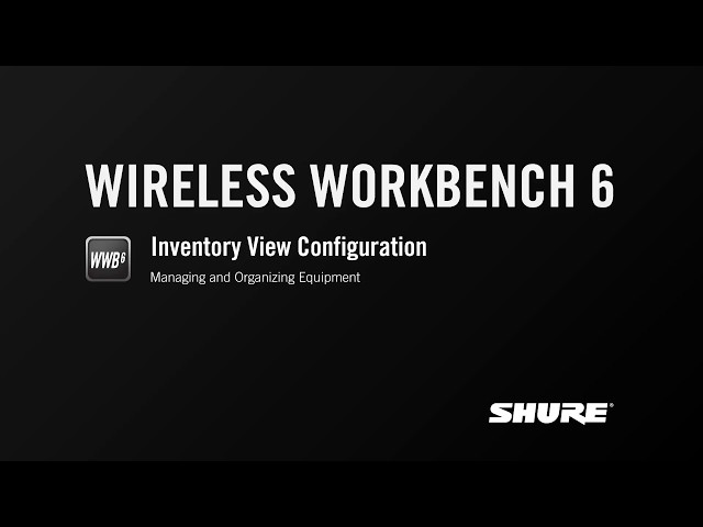 Shure Wireless Workbench 6: Inventory View Configuration – Managing and Organizing Equipment