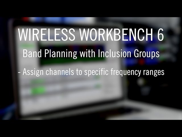 Shure Wireless Workbench 6 - Band Planning with Inclusion Groups
