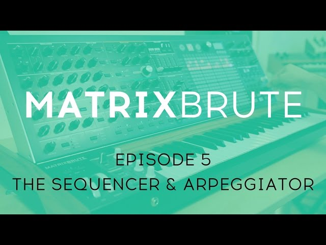 MatrixBrute Introduction Tutorial: Episode 5 - The Sequencer & Arpeggiator