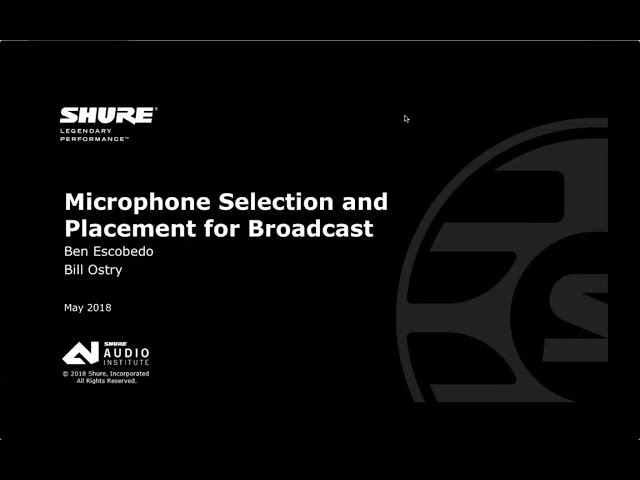 Shure Webinar: Microphone Selection and Placement for Broadcast: A Webinar