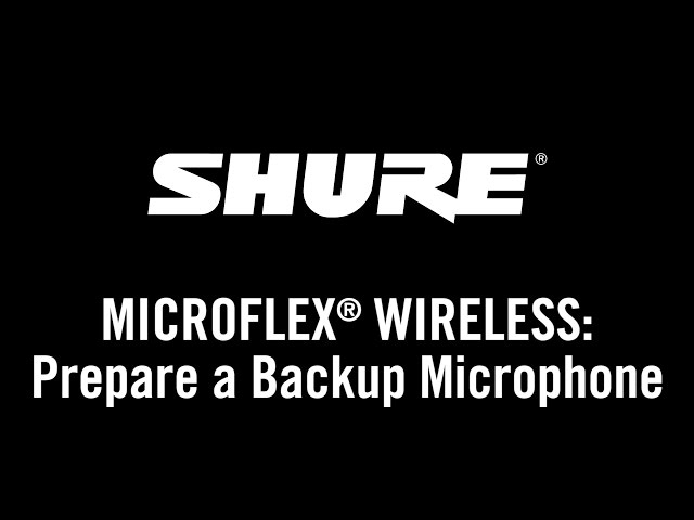 Shure Microflex Wireless: Prepare a Backup Microphone