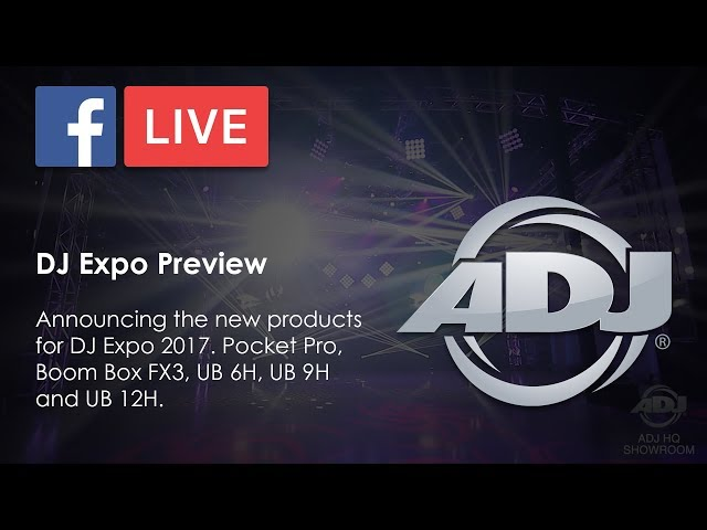 ADJ Facebok LIVE  - DJ Expo 2017 Preview