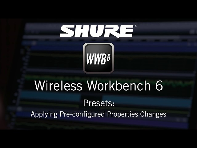Shure Wireless Workbench 6: Presets – Applying Pre-configured Properties Changes