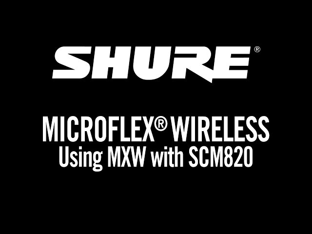 Shure Microflex Wireless: Using MXW with SCM820