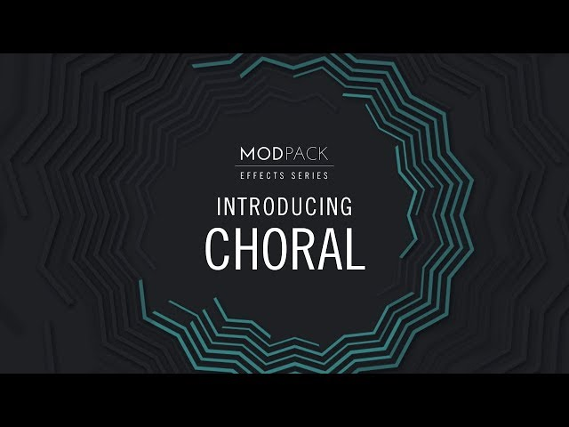 Introducing CHORAL from EFFECTS SERIES – MOD PACK | Native Instruments