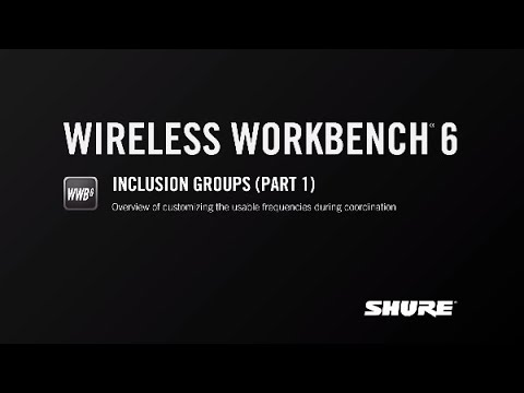 Shure WWB6: Inclusion Groups (Part 1)