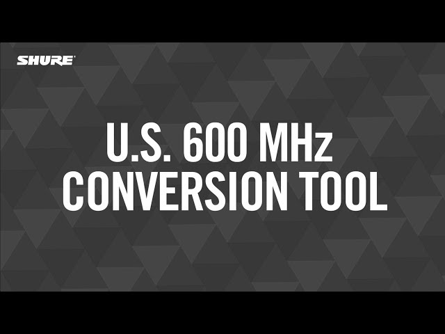 600 Mhz Auction: Shure U.S. 600 MHz Conversion Tool