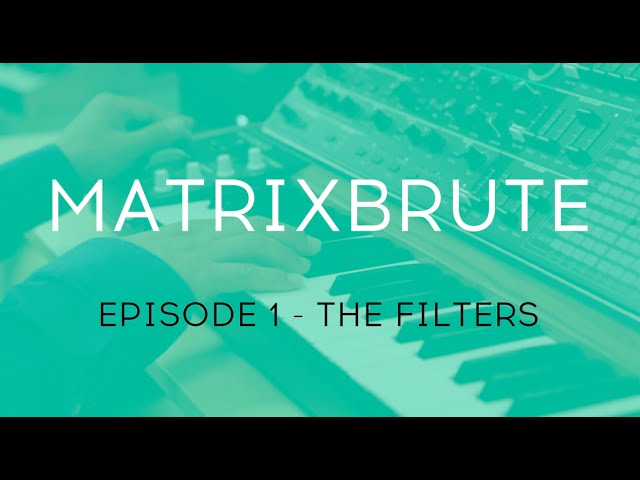 MatrixBrute Introduction Tutorial: Episode 1 - The Filters