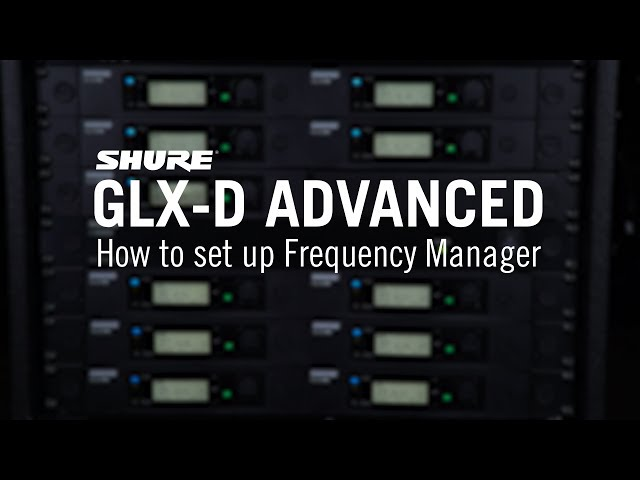 Shure GLX-D Advanced - How to Set up Frequency Manager