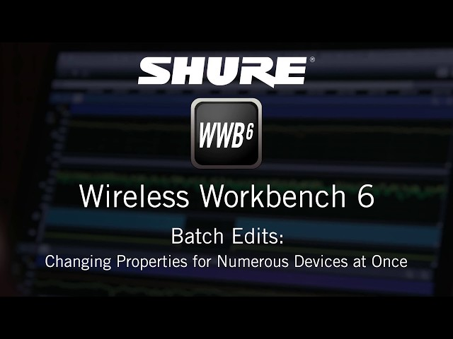 Shure Wireless Workbench 6: Batch Edits – Changing Properties for Numerous Devices at Once