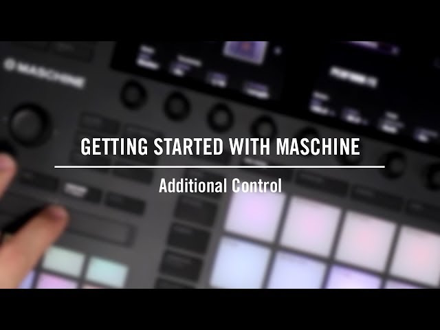 Getting started with MASCHINE: Additional Control | Native Instruments