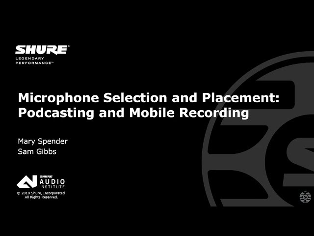 Shure Webinar: Microphone Selection and Placement: Podcasting and Mobile Recording