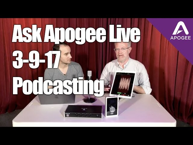 Ask-Apogee-Live-3-9-17-Podcasting