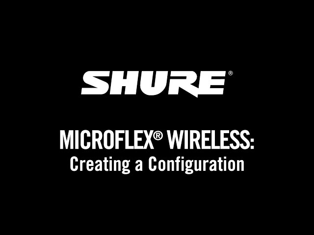 Shure Microflex Wireless: Creating a Configuration