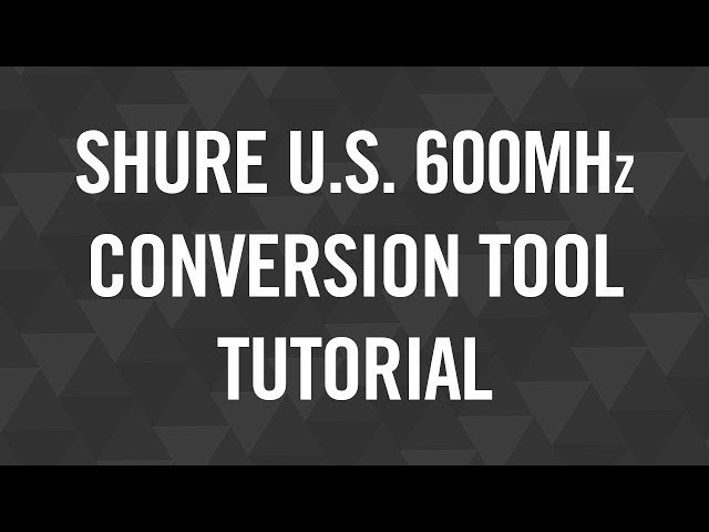 Shure U.S. 600 MHz Conversion Tool Tutorial