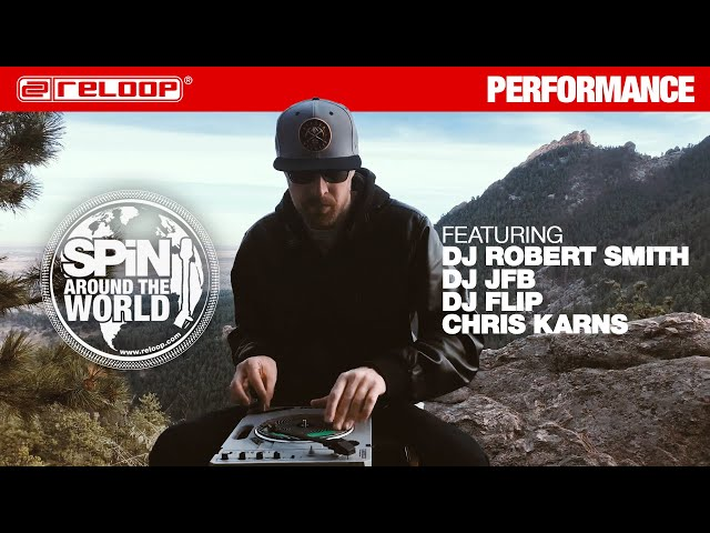 Reloop SPIN - Around the World Vol II feat. DJ Robert Smith, JFB, DJ Flip & Chris Karns Performance