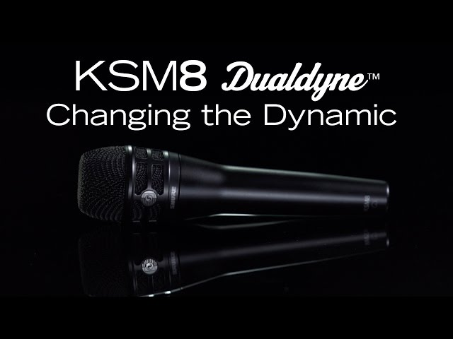 Shure KSM8 Dualdyne: CHANGING THE DYNAMIC