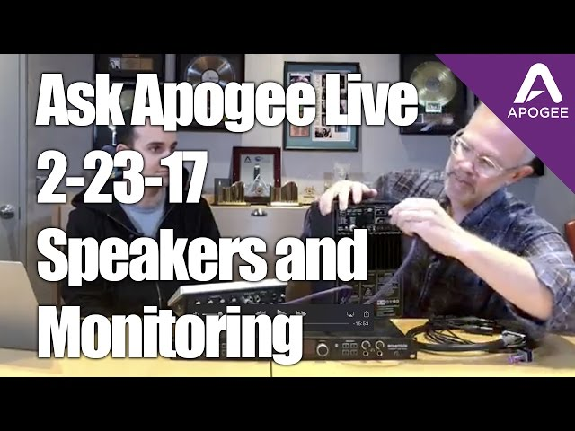 Ask Apogee Live- 2-23-17 Speakers and Monitoring