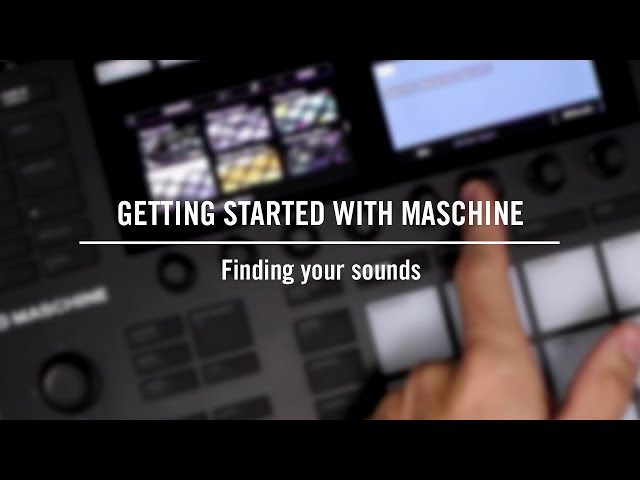 Getting started with MASCHINE: Finding your sounds | Native Instruments