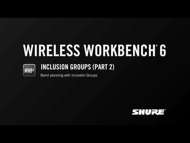 Shure WWB6: Inclusion Groups (Part 2)
