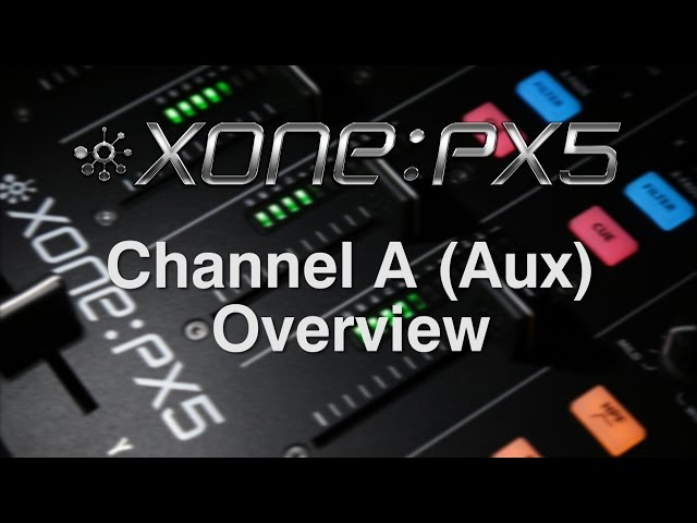 Xone:PX5 - Channel A (Aux) Overview