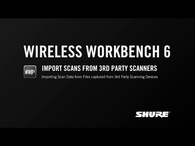 Shure WWB6: Import Scans from 3rd Party Scanners