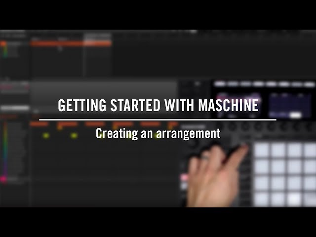 Getting started with MASCHINE: Creating an arrangement | Native Instruments