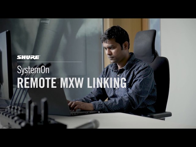 Shure SystemOn Training - 8: Remote MXW Linking
