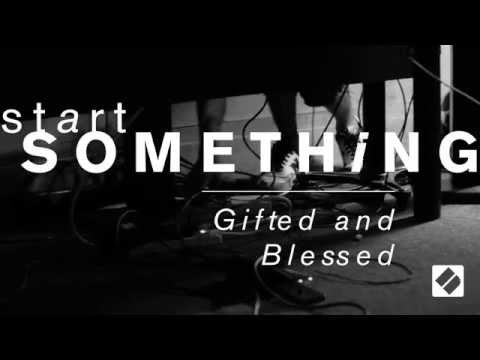 ‪#‎StartSomething‬ // Video #6: Gifted & Blessed
