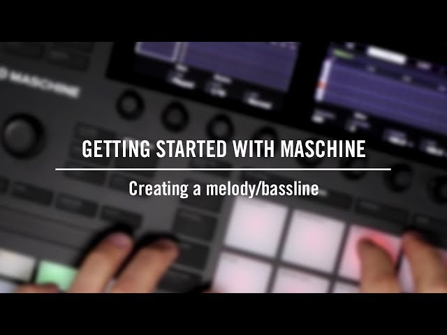 Getting started with MASCHINE: Creating a melody/bassline | Native Instruments