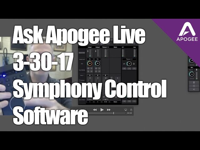 Ask Apogee Live 3-30-17 -Symphony Control Software