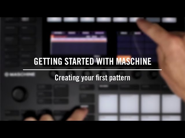 Getting started with MASCHINE: Creating your first pattern  | Native Instruments